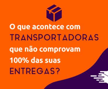 O que acontece com transportadoras que não comprovam 100% das suas entregas?