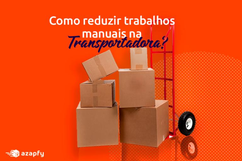 Como Reduzir Trabalhos Manuais na Transportadora?